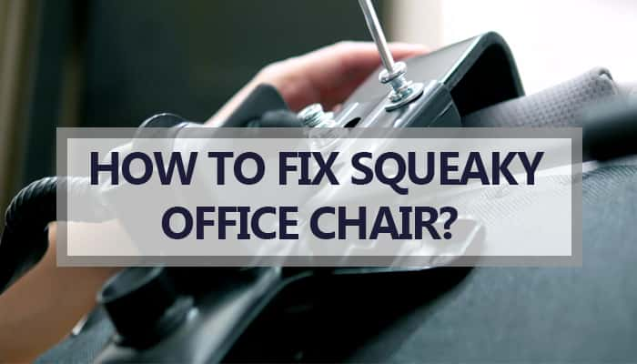 How to Fix Squeaky Office Chair