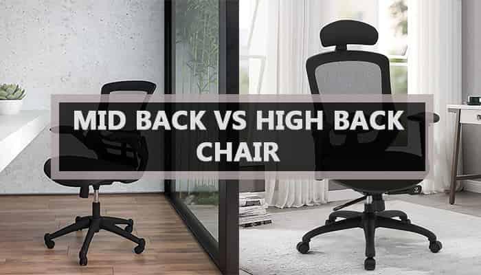 Mid Back Vs High Back Chair